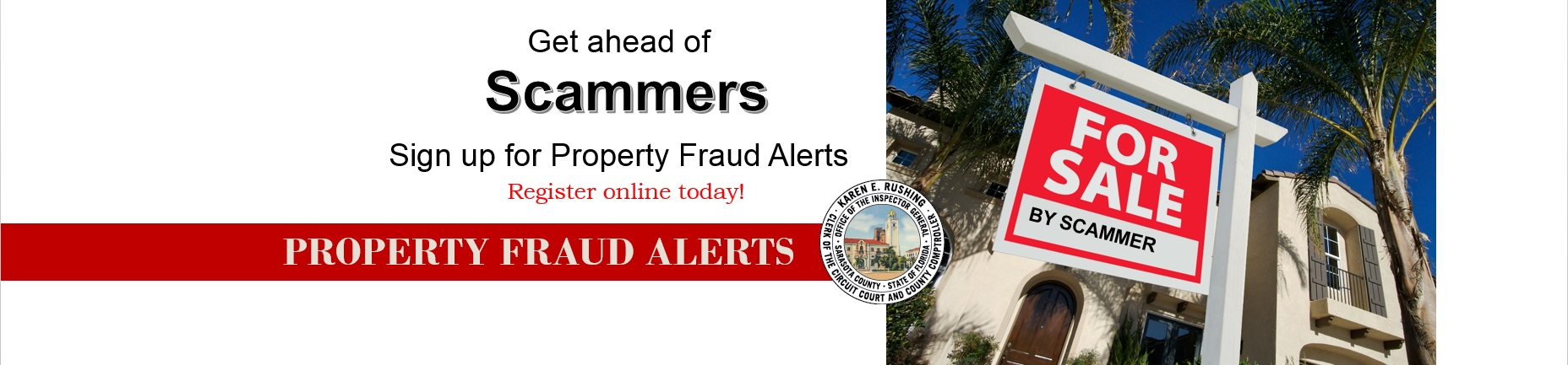 Get ahead of scammers. Sign up for Property Fraud Alert service.